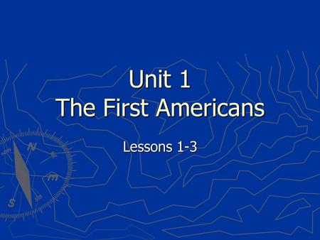 Unit 1 The First Americans Lessons 1-3. 1.The study of objects to learn about life from the past 2.A person with no permanent home who travels from place.