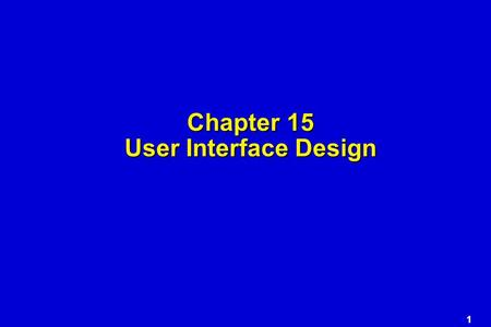 1 Chapter 15 User Interface Design. 2 Interface Design Easy to use? Easy to understand? Easy to learn?