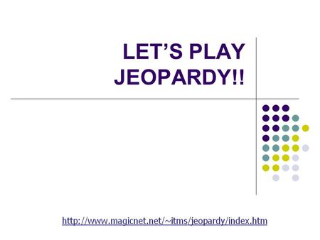 LET'S PLAY JEOPARDY!! Category 1Category 2Category 3Category 4 Category 5 Q $100 Q $200 Q $300 Q $400 Q $500 Q $100 Q $200 Q $300 Q $400 Q $500 Final.