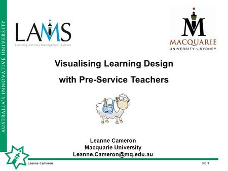 Leanne CameronNo 1 Leanne Cameron Macquarie University Visualising Learning Design with Pre-Service Teachers.