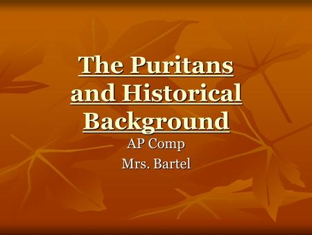 The Puritans and Historical Background The Puritans and Historical Background AP Comp Mrs. Bartel.