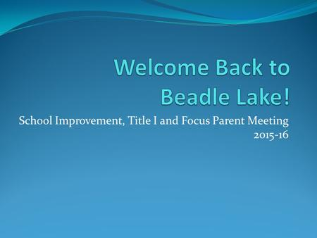 School Improvement, Title I and Focus Parent Meeting 2015-16.