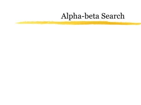 Alpha-beta Search. Two-player games zThe object of a search is to find a path from the starting position to a goal position zIn a puzzle-type problem,