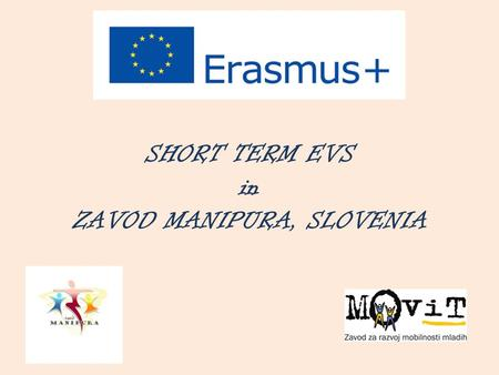 SHORT TERM EVS in ZAVOD MANIPURA, SLOVENIA. Dear volunteer! We are happy that you are interested to do EVS in our organisation.We've prepared this information.