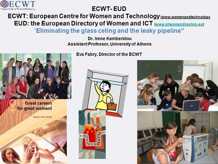 ECWT- EUD ECWT: European Centre for Women and Technology (www.womenandtechnology EUD: the European Directory of Women and ICT (www.ictwomendirectory.eu)