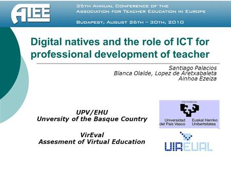 Digital natives and the role of ICT for professional development of teacher UPV/EHU Unversity of the Basque Country VirEval Assesment of Virtual Education.