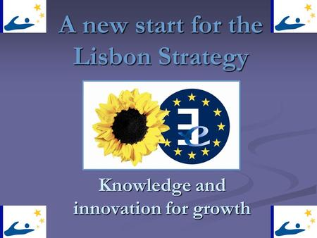 A new start for the Lisbon Strategy Knowledge and innovation for growth.