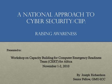A National approach to Cyber security/CIIP: Raising awareness.