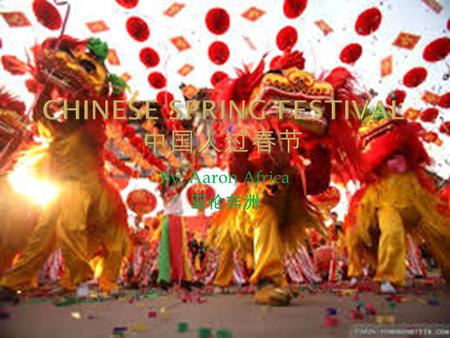 By: Aaron Africa 亚伦非洲. It is how China celebrates its New Year. For many others it is known as Chinese 新年. 新年 : Xinnian, New year.