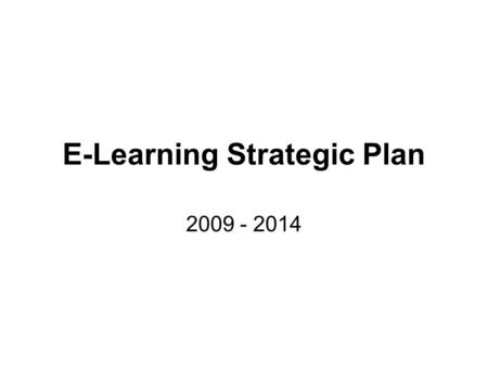 E-Learning Strategic Plan 2009 - 2014. E-Learning Vision: e-Learning expands opportunities for learners to do well at school and to be ICT capable for.