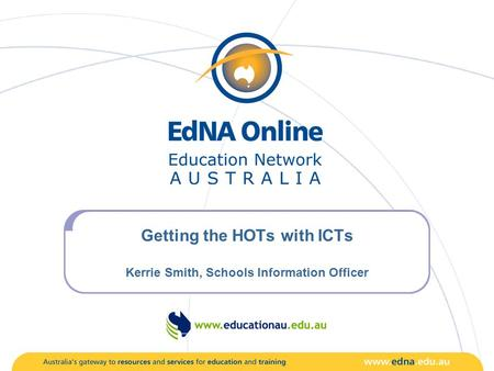 Getting the HOTs with ICTs Kerrie Smith, Schools Information Officer.