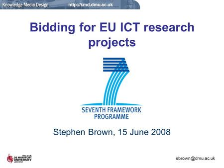 Bidding for EU ICT research projects Stephen Brown, 15 June 2008.