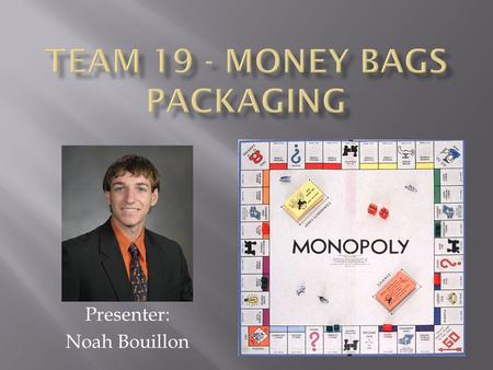 Presenter: Noah Bouillon. A Monopoly game that outputs to a VGA port in which up to 7 Bluetooth android based devices can view information, roll the dice.