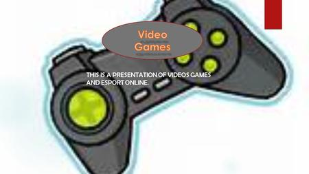 a THIS IS A PRESENTATION OF VIDEOS GAMES AND ESPORT ONLINE.