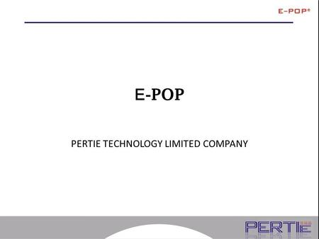 E - POP PERTIE TECHNOLOGY LIMITED COMPANY. About E-POP The E-POP product line consists of Display Sheets, Controllers, and related Accessories. This section.