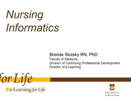 Brenda Stutsky RN, PhD Faculty of Medicine, Division of Continuing Professional Development Director of e-Learning Nursing Informatics.
