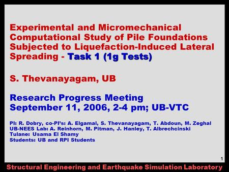 Structural Engineering and Earthquake Simulation Laboratory 1 Task 1 (1g Tests) Experimental and Micromechanical Computational Study of Pile Foundations.