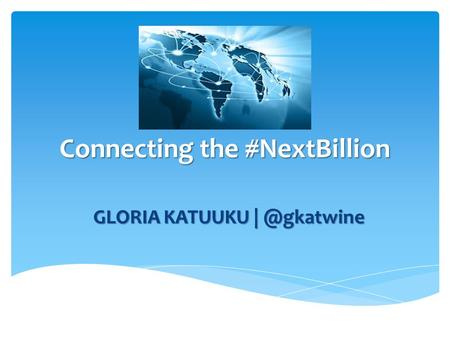 Connecting the #NextBillion. GLORIA KATUUKU