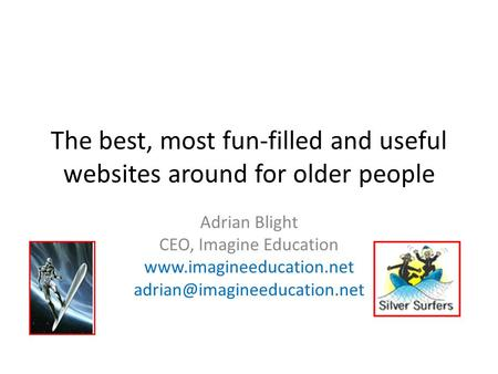 The best, most fun-filled and useful websites around for older people Adrian Blight CEO, Imagine Education
