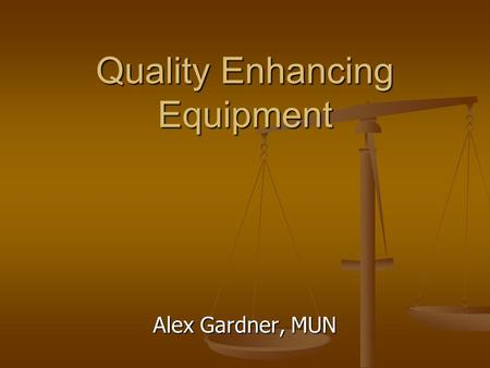 Quality Enhancing Equipment Alex Gardner, MUN. Outline Objective - Quality Improvements Objective - Quality Improvements Overview of Available Equipment.