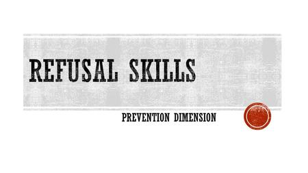 PREVENTION DIMENSION.  WHO? WHAT? WHERE? WHEN? HOW? AND WHY?  ASK QUESTIONS TO SEE IF THERE IS TROUBLE…  KEY PHRASES:  A. IS IT OKAY WITH YOUR PARENTS?