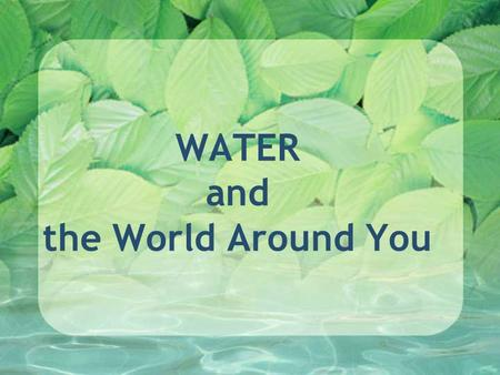 WATER and the World Around You. Part 1 – Water Facts Why should we care about water? List 5 reasons on your paper… Water.org.