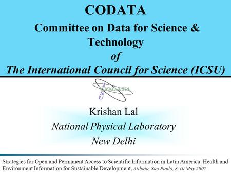CODATA Committee on Data for Science & Technology of The International Council for Science (ICSU) Krishan Lal National Physical Laboratory New Delhi Strategies.