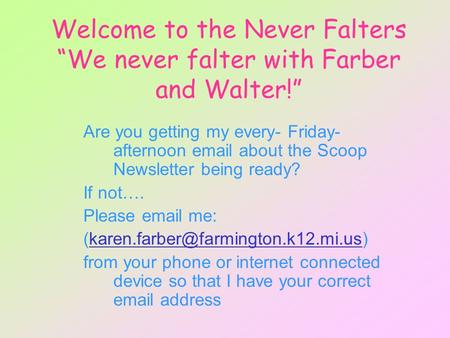 "Welcome to the Never Falters ""We never falter with Farber and Walter!"" Are you getting my every- Friday- afternoon email about the Scoop Newsletter being."