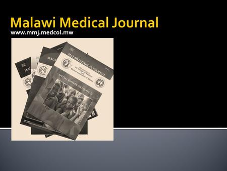 Www.mmj.medcol.mw. ▪ Editor in Chief – Prof. Malcolm Molyneux - provides guidance, is not involved in the day to day running of the journal ▪ Editor -