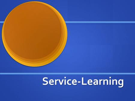 Service-Learning Service-Learning. What exactly is Service-Learning? Service-Learning,also known as community service, is donated service or activity.