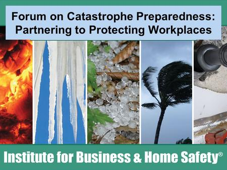 Forum on Catastrophe Preparedness: Partnering to Protecting Workplaces.
