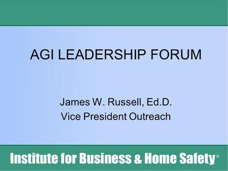 AGI LEADERSHIP FORUM James W. Russell, Ed.D. Vice President Outreach.