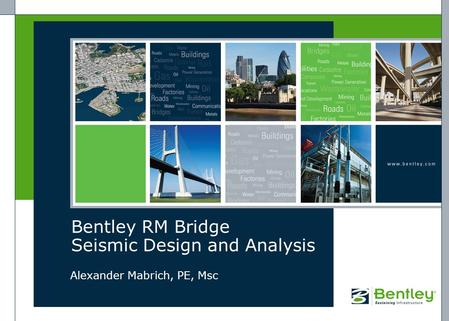 Bentley RM Bridge Seismic Design and Analysis Alexander Mabrich, PE, Msc.