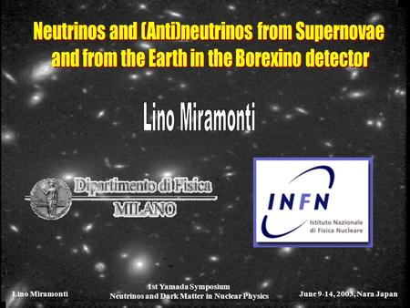 Lino MiramontiJune 9-14, 2003, Nara Japan 1st Yamada Symposium Neutrinos and Dark Matter in Nuclear Physics.