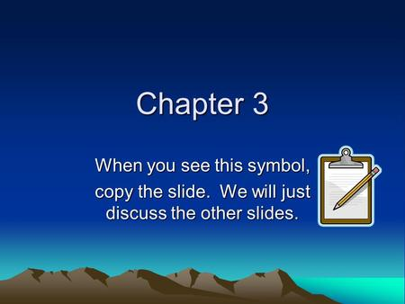 Chapter 3 When you see this symbol, copy the slide. We will just discuss the other slides.