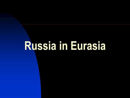 Russia in Eurasia. A Three-Dimensional View Interstate relations - relations between the Russian state and other states Russia's internal conditions –