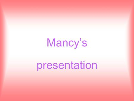 Mancy's presentation. I'm going to talking about why I like to go to Japan.