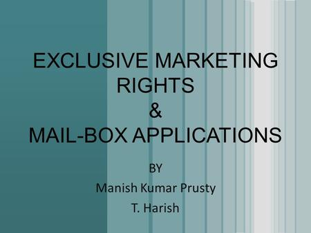 EXCLUSIVE MARKETING RIGHTS & MAIL-BOX APPLICATIONS BY Manish Kumar Prusty T. Harish.