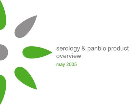 Serology & panbio product overview may 2005. The Immune system The human immune system responds from attacks from outside the body. Consists of: –Skin,