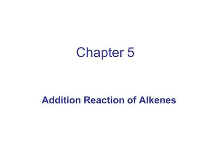 Chapter 5 Addition Reaction of Alkenes. Addition of Halogens to Alkenes Addition of Cl 2 and Br 2 to give vicinal dihalides. The other halogens are not.