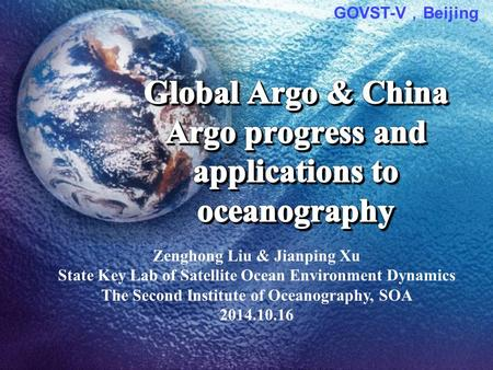 Zenghong Liu & Jianping Xu State Key Lab of Satellite Ocean Environment Dynamics The Second Institute of Oceanography, SOA 2014.10.16 GOVST-V , Beijing.