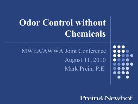 Odor Control without Chemicals MWEA/AWWA Joint Conference August 11, 2010 Mark Prein, P.E.