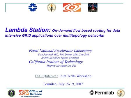Lambda Station: On-demand flow based routing for data intensive GRID applications over multitopology networks Fermi National Accelerator Laboratory Don.