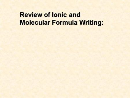Review of Ionic and Molecular Formula Writing:. Chapter 8 Outline 8.1 – Chemical Equations The symbols and formulas used to represent reactants and products.