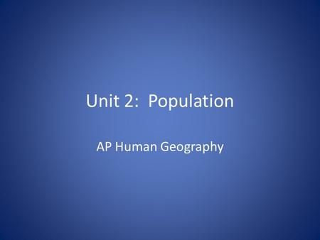 Unit 2: Population AP Human Geography. Essential (Big) Questions Where do people live and why do they live where they do? In which regions is population.
