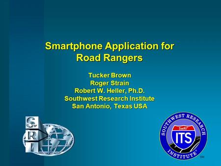 Smartphone Application for Road Rangers Tucker Brown Roger Strain Robert W. Heller, Ph.D. Southwest Research Institute San Antonio, Texas USA.