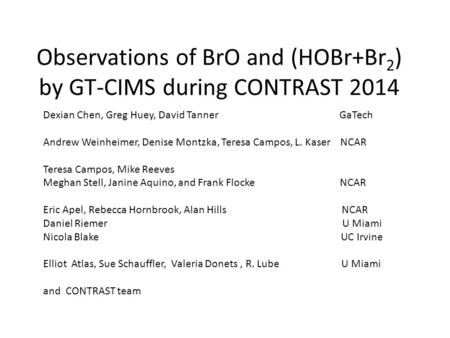 Observations of BrO and (HOBr+Br 2 ) by GT-CIMS during CONTRAST 2014 Dexian Chen, Greg Huey, David Tanner GaTech Andrew Weinheimer, Denise Montzka, Teresa.
