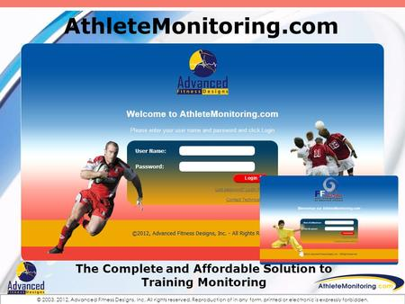 © 2003, 2012, Advanced Fitness Designs, Inc. All rights reserved. Reproduction of in any form, printed or electronic is expressly forbidden. AthleteMonitoring.com.