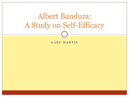 GABY MARTIN Albert Bandura: A Study on Self-Efficacy.
