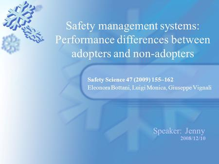 Safety management systems: Performance differences between adopters and non-adopters Safety Science 47 (2009) 155–162 Eleonora Bottani, Luigi Monica, Giuseppe.